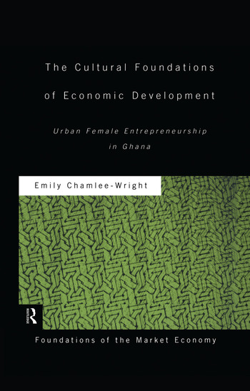 The Cultural Foundations of Economic Development Urban Female Entrepreneurship in Ghana book cover