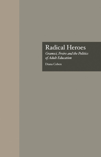Radical Heroes Gramsci, Freire and the Poitics of Adult Education book cover