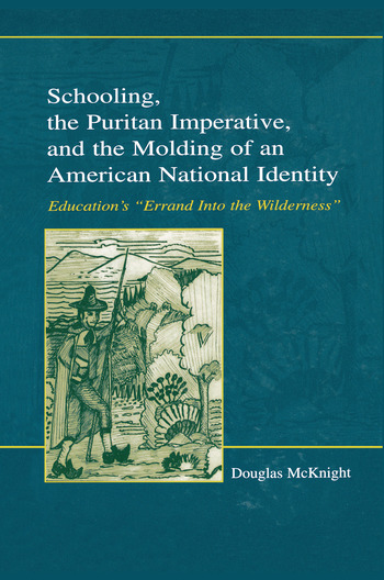 Schooling, the Puritan Imperative, and the Molding of an American National Identity Education's