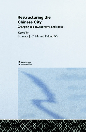 Restructuring the Chinese City Changing Society, Economy and Space book cover