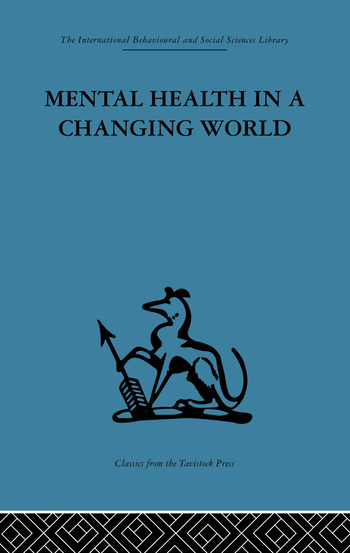 Mental Health in a Changing World Volume one of a report on an international and interprofessional study group convened by the World Federation for Mental Health book cover