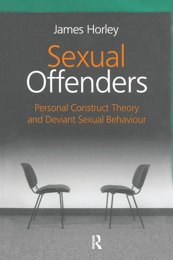 Sexual Offenders Personal Construct Theory and Deviant Sexual Behaviour book cover