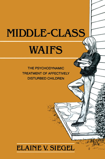 Middle-Class Waifs The Psychodynamic Treatment of Affectively Disturbed Children book cover
