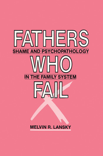 Fathers Who Fail Shame and Psychopathology in the Family System book cover