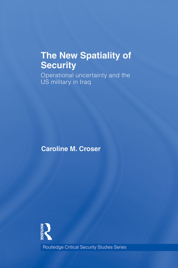 The New Spatiality of Security Operational Uncertainty and the US Military in Iraq book cover