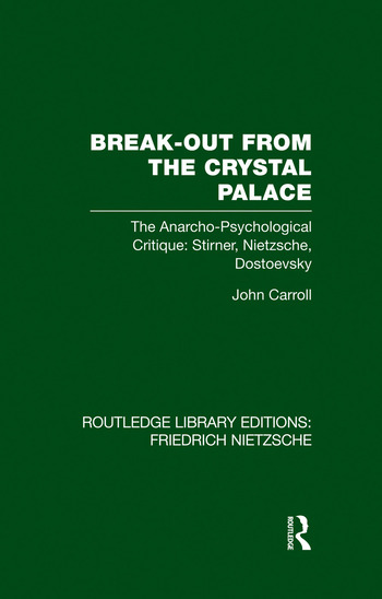 Break-Out from the Crystal Palace The Anarcho-Psychological Critique: Stirner, Nietzsche, Dostoevsky book cover