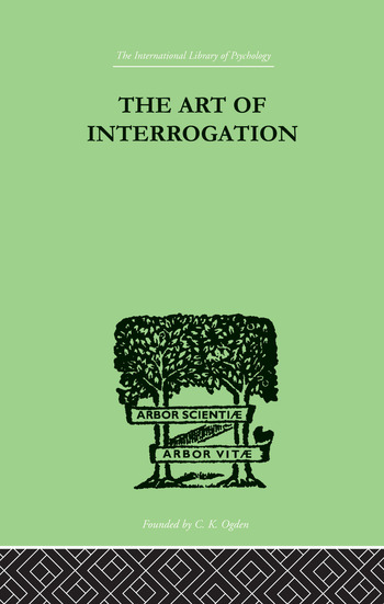 The Art Of Interrogation Studies in the Principles of Mental Tests and Examinations book cover