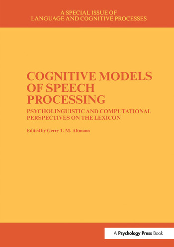 Cognitive Models of Speech Processing A Special Issue of Language and Cognitive Processes book cover