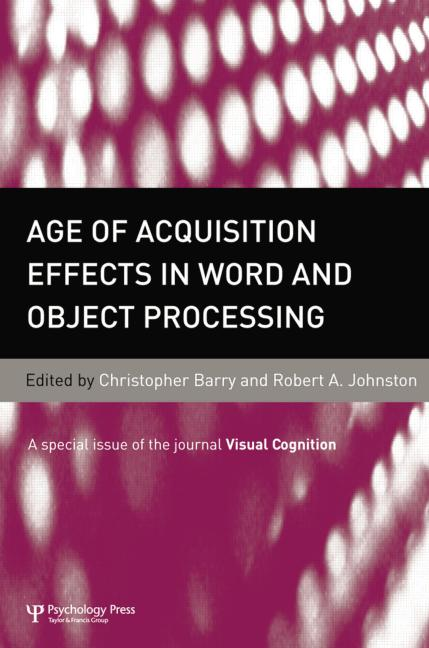 Age of Acquisition Effects in Word and Object Processing A Special Issue of Visual Cognition book cover