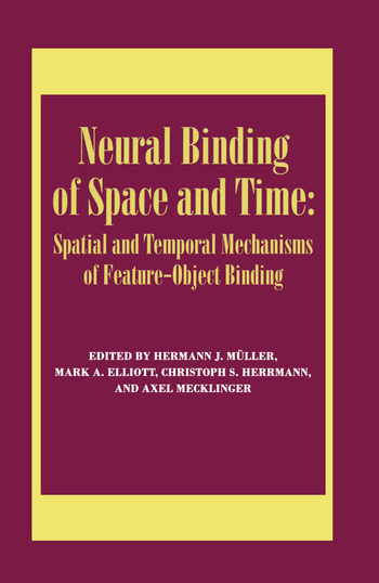 Neural Binding of Space and Time: Spatial and Temporal Mechanisms of Feature-object Binding A Special Issue of Visual Cognition book cover