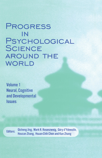 Progress in Psychological Science around the World. Volume 1 Neural, Cognitive and Developmental Issues. Proceedings of the 28th International Congress of Psychology book cover
