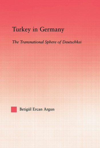 Turkey in Germany The Transitional Sphere of Deutschkei book cover