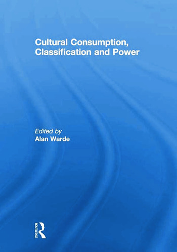 Cultural Consumption, Classification and Power book cover
