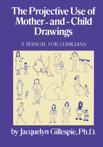 The Projective Use Of Mother-And- Child Drawings: A Manual A Manual For Clinicians book cover
