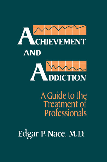 Achievement And Addiction A Guide To The Treatment Of Professionals book cover