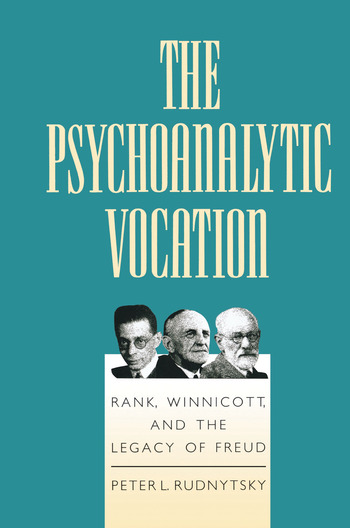 The Psychoanalytic Vocation Rank, Winnicott, and the Legacy of Freud book cover