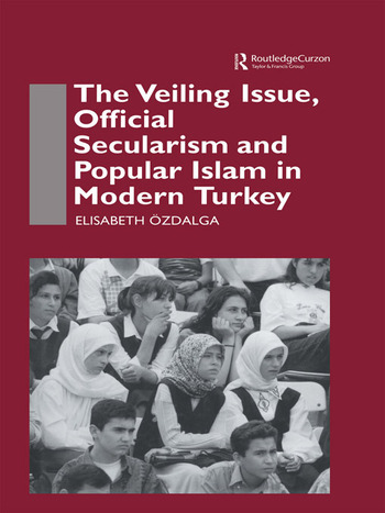 The Veiling Issue, Official Secularism and Popular Islam in Modern Turkey book cover