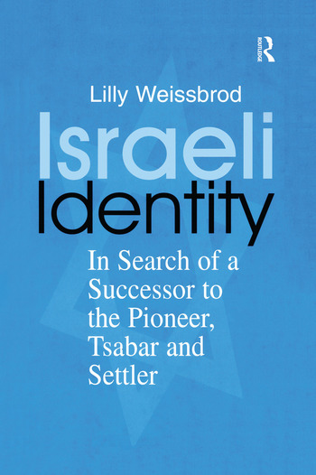 Israeli Identity In Search of a Successor to the Pioneer, Tsabar and Settler book cover