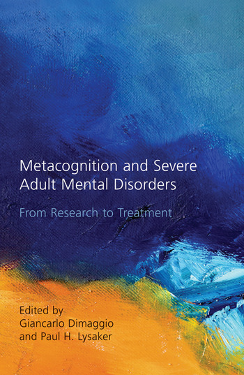 Metacognition and Severe Adult Mental Disorders From Research to Treatment book cover