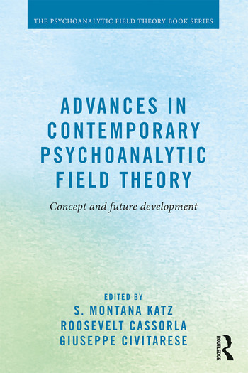 Advances in Contemporary Psychoanalytic Field Theory Concept and Future Development book cover