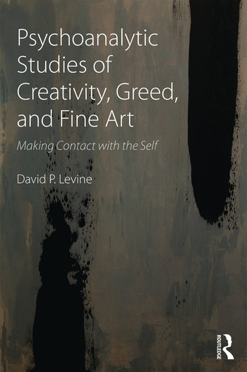 Psychoanalytic Studies of Creativity, Greed, and Fine Art Making Contact with the Self book cover
