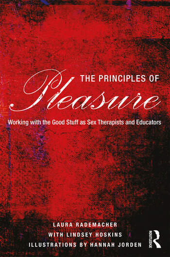 The Principles of Pleasure Working with the Good Stuff as Sex Therapists and Educators book cover