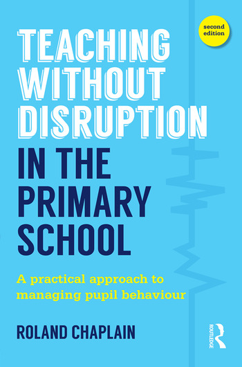 Teaching Without Disruption in the Primary School A practical approach to managing pupil behaviour book cover