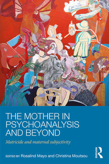 The Mother in Psychoanalysis and Beyond Matricide and Maternal Subjectivity book cover