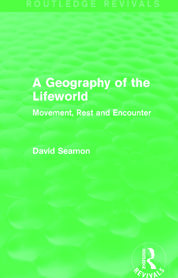 A Geography of the Lifeworld (Routledge Revivals) Movement, Rest and Encounter book cover