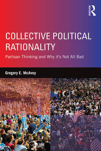 Collective Political Rationality Partisan Thinking and Why It's Not All Bad book cover
