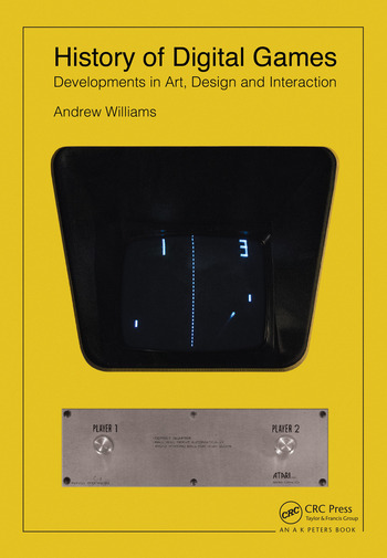 History of Digital Games Developments in Art, Design and Interaction book cover