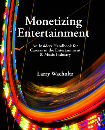 Monetizing Entertainment An Insider's Handbook for Careers in the Entertainment & Music Industry book cover