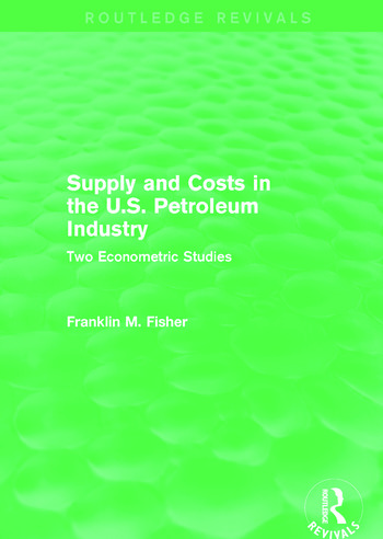 Supply and Costs in the U.S. Petroleum Industry (Routledge Revivals) Two Econometric Studies book cover
