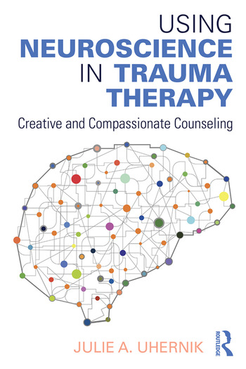 Using Neuroscience in Trauma Therapy Creative and Compassionate Counseling book cover