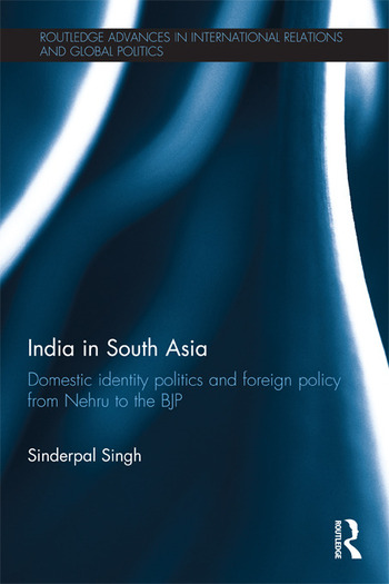 India in South Asia Domestic Identity Politics and Foreign Policy from Nehru to the BJP book cover