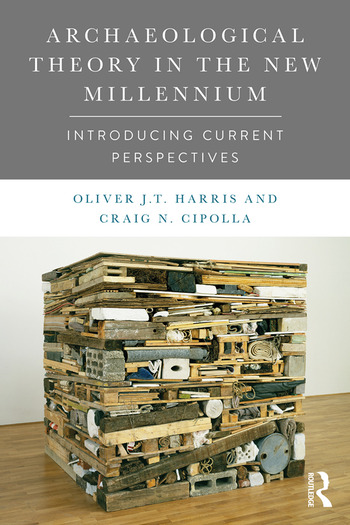 Archaeological Theory in the New Millennium Introducing Current Perspectives book cover