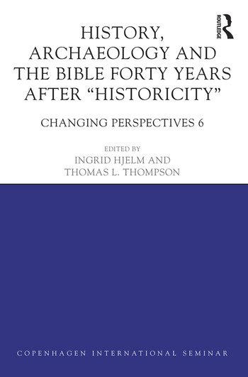 History, Archaeology and The Bible Forty Years After Historicity Changing Perspectives 6 book cover