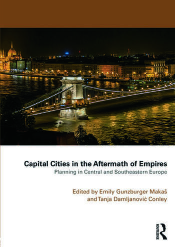 Capital Cities in the Aftermath of Empires Planning in Central and Southeastern Europe book cover