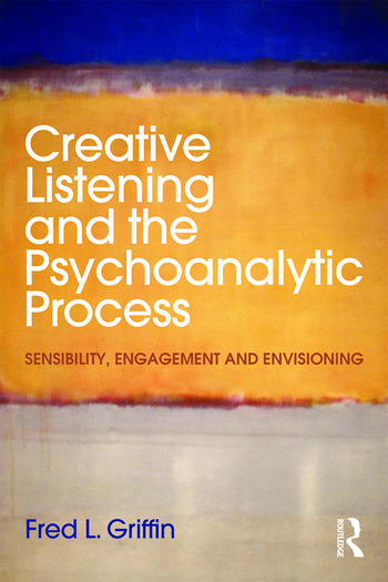 Creative Listening and the Psychoanalytic Process Sensibility, Engagement and Envisioning book cover