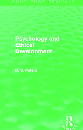 Psychology and Ethical Development (Routledge Revivals) A Collection of Articles on Psychological Theories, Ethical Development and Human Understanding book cover
