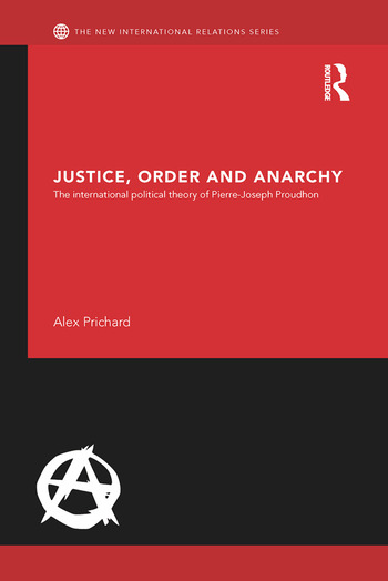 Justice, Order and Anarchy The International Political Theory of Pierre-Joseph Proudhon book cover