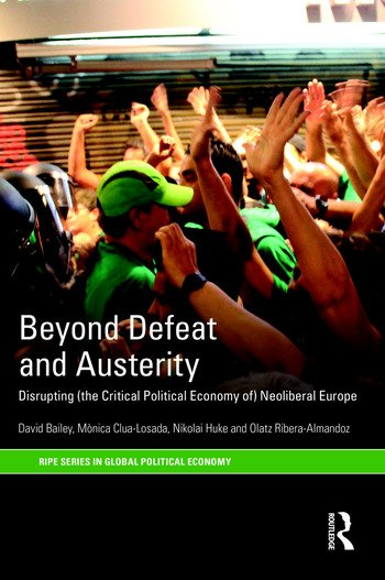 Beyond Defeat and Austerity Disrupting (the Critical Political Economy of) Neoliberal Europe book cover