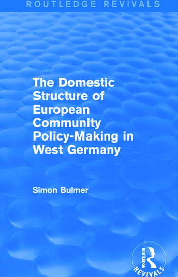 The Domestic Structure of European Community Policy-Making in West Germany (Routledge Revivals) book cover