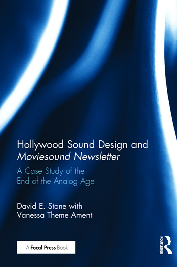 Hollywood Sound Design and Moviesound Newsletter A Case Study of the End of the Analog Age book cover