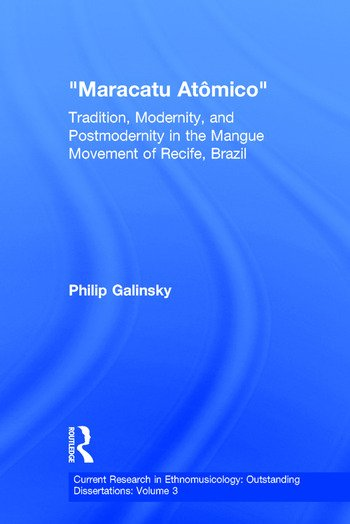 Maracatu Atomico Tradition, Modernity, and Postmodernity in the Mangue Movement and the