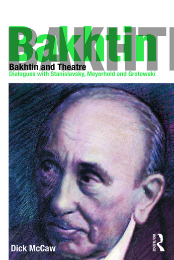 Bakhtin and Theatre Dialogues with Stanislavski, Meyerhold and Grotowski book cover