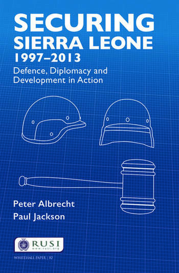 Securing Sierra Leone, 1997-2013 Defence, Diplomacy and Development in Action book cover