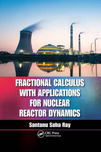 Fractional Calculus with Applications for Nuclear Reactor Dynamics book cover