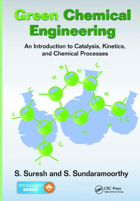 Green Chemical Engineering An Introduction to Catalysis, Kinetics, and Chemical Processes book cover