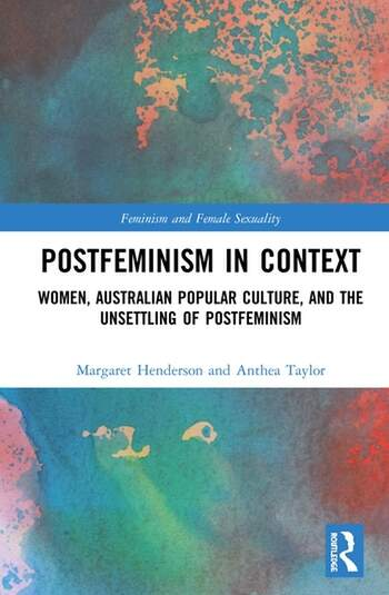 Postfeminism in Context Women, Australian Popular Culture, and the Unsettling of Postfeminism book cover